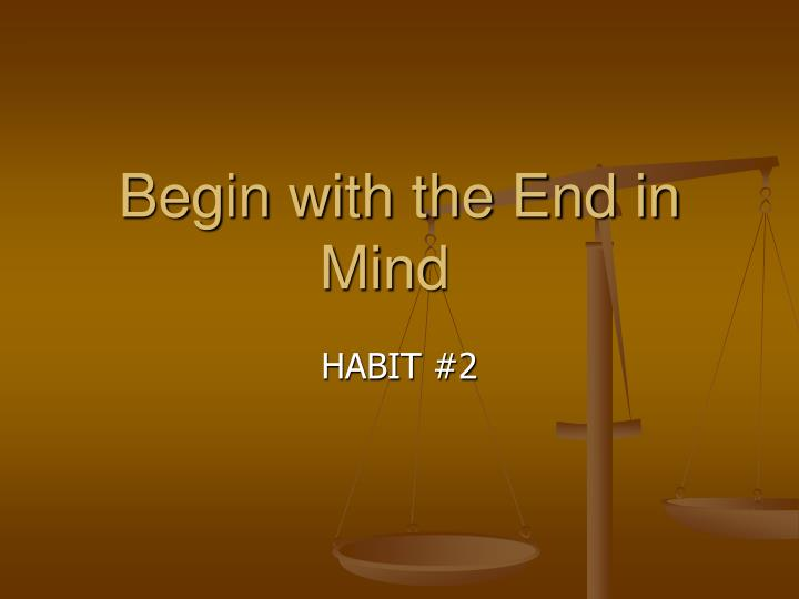 THE 7 HABITS OF HIGHLY EFFECTIVE PEOPLE: HABIT 2