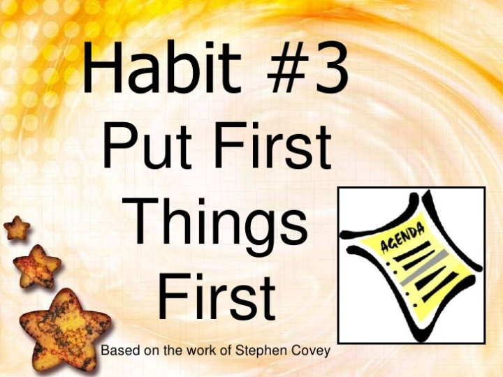 A Sequel: Habit 3 – Put First Things First